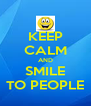 KEEP CALM AND SMILE TO PEOPLE - Personalised Poster A4 size