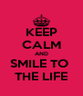 KEEP CALM AND SMILE TO  THE LIFE - Personalised Poster A4 size