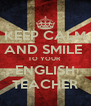KEEP CALM AND SMILE  TO YOUR  ENGLISH  TEACHER  - Personalised Poster A4 size