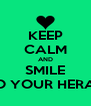 KEEP CALM AND SMILE TO YOUR HERAT - Personalised Poster A4 size