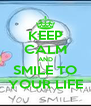 KEEP CALM AND SMILE TO YOUR LIFE - Personalised Poster A4 size