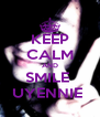 KEEP CALM AND SMILE  UYENNIE  - Personalised Poster A4 size