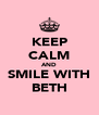 KEEP CALM AND SMILE WITH BETH - Personalised Poster A4 size