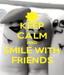 KEEP CALM AND SMILE WITH FRIENDS - Personalised Poster A4 size