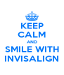 KEEP CALM AND SMILE WITH INVISALIGN - Personalised Poster A4 size