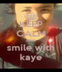KEEP CALM AND smile with kaye - Personalised Poster A4 size