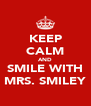 KEEP CALM AND SMILE WITH MRS. SMILEY - Personalised Poster A4 size