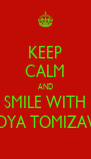 KEEP CALM AND SMILE WITH SHOYA TOMIZAWA - Personalised Poster A4 size