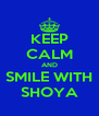 KEEP CALM AND SMILE WITH SHOYA - Personalised Poster A4 size