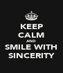 KEEP CALM AND SMILE WITH SINCERITY - Personalised Poster A4 size