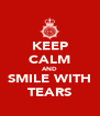 KEEP CALM AND SMILE WITH TEARS - Personalised Poster A4 size
