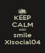 KEEP CALM AND smile XIsocial04 - Personalised Poster A4 size