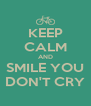 KEEP CALM AND SMILE YOU DON'T CRY - Personalised Poster A4 size