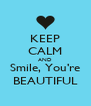 KEEP CALM AND Smile, You're BEAUTIFUL - Personalised Poster A4 size