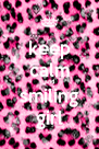 keep calm and smiling girl - Personalised Poster A4 size