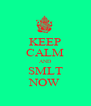 KEEP CALM AND SMLT NOW - Personalised Poster A4 size