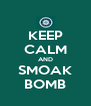 KEEP CALM AND SMOAK BOMB - Personalised Poster A4 size