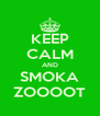 KEEP CALM AND SMOKA ZOOOOT - Personalised Poster A4 size