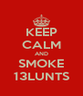 KEEP CALM AND SMOKE 13LUNTS - Personalised Poster A4 size