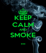 KEEP CALM AND SMOKE ... - Personalised Poster A4 size