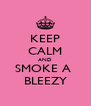 KEEP CALM AND SMOKE A  BLEEZY - Personalised Poster A4 size