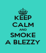 KEEP CALM AND SMOKE A BLEZZY - Personalised Poster A4 size