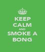 KEEP CALM AND SMOKE A BONG - Personalised Poster A4 size