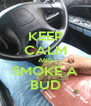 KEEP CALM AND SMOKE A BUD - Personalised Poster A4 size