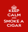 KEEP CALM AND SMOKE A CIGAR - Personalised Poster A4 size
