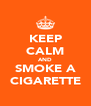 KEEP CALM AND SMOKE A CIGARETTE - Personalised Poster A4 size