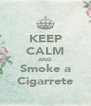 KEEP CALM AND Smoke a Cigarrete - Personalised Poster A4 size