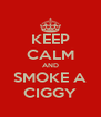 KEEP CALM AND SMOKE A CIGGY - Personalised Poster A4 size