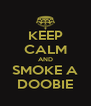 KEEP CALM AND SMOKE A DOOBIE - Personalised Poster A4 size