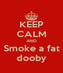 KEEP CALM AND Smoke a fat dooby - Personalised Poster A4 size