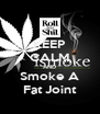 KEEP CALM AND Smoke A Fat Joint - Personalised Poster A4 size