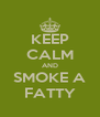 KEEP CALM AND SMOKE A FATTY - Personalised Poster A4 size