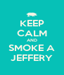 KEEP CALM AND SMOKE A JEFFERY - Personalised Poster A4 size