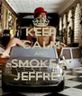 KEEP CALM AND SMOKE A JEFFREY - Personalised Poster A4 size