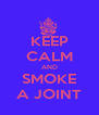 KEEP CALM AND SMOKE A JOINT - Personalised Poster A4 size