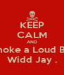 KEEP CALM AND & Smoke a Loud Blunt  Widd Jay . - Personalised Poster A4 size