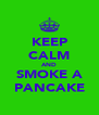 KEEP CALM AND SMOKE A PANCAKE - Personalised Poster A4 size