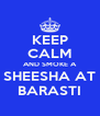 KEEP CALM AND SMOKE A SHEESHA AT BARASTI - Personalised Poster A4 size