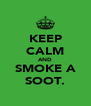 KEEP CALM AND SMOKE A SOOT. - Personalised Poster A4 size
