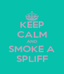 KEEP CALM AND SMOKE A SPLIFF - Personalised Poster A4 size