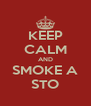 KEEP CALM AND SMOKE A STO - Personalised Poster A4 size