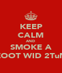 KEEP CALM AND SMOKE A ZOOT WID 2TuN - Personalised Poster A4 size