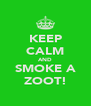 KEEP CALM AND SMOKE A ZOOT! - Personalised Poster A4 size