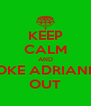 KEEP CALM AND SMOKE ADRIANNA  OUT - Personalised Poster A4 size