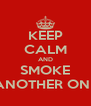 KEEP CALM AND SMOKE ANOTHER ONE - Personalised Poster A4 size