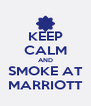 KEEP CALM AND SMOKE AT MARRIOTT - Personalised Poster A4 size